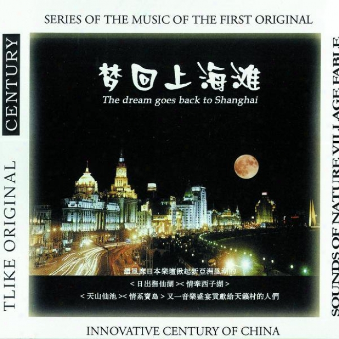 Meng Hui Shang Hai Tan (innovative Century Of China: The Dream Goes Back To Shanghai)