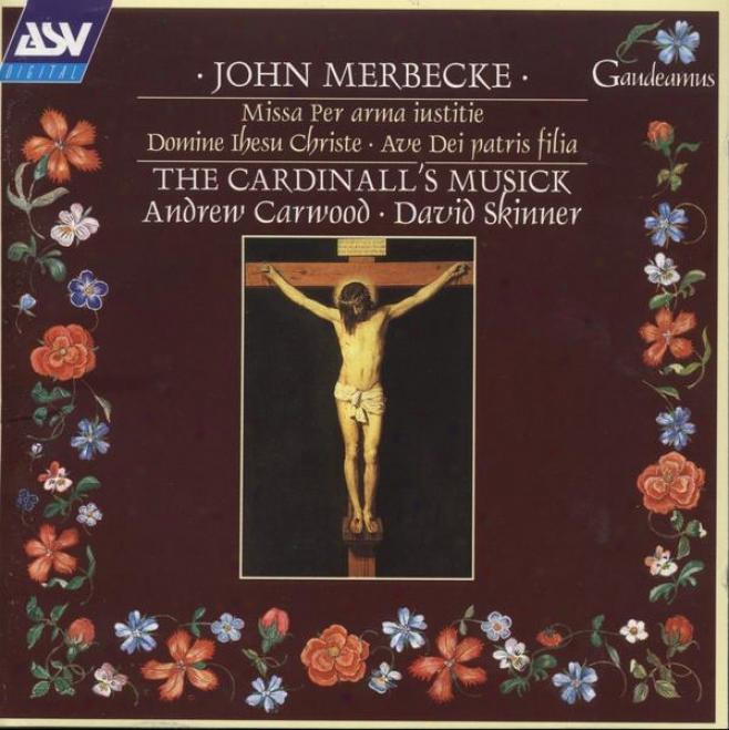 Merbecke:  Missa Per Arma Iustitie; Ave Dei Patris Filia; Domine Ihesu Christe; A Virgin And Mother