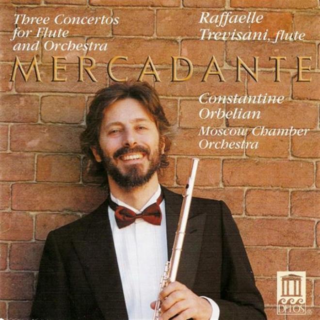 Mercadante, S.: Flute Concertos Nos. 1, 2 And 6 (trevisani, Moscow Chamber Orchestra, Orbelian)