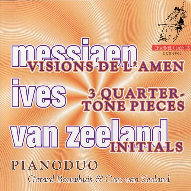Messiaen: Visions De L'amen, Ives: Three Quarter-tone Pieces, Zeeland: Initials