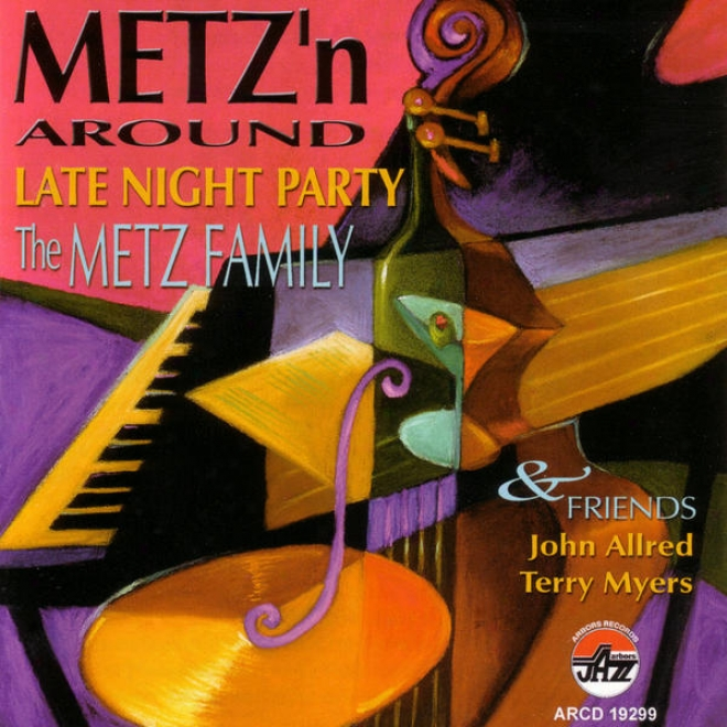 Metz'n Around: A Late Night Party With The Metz Family And Friends - Johb Allred And Terry Myers