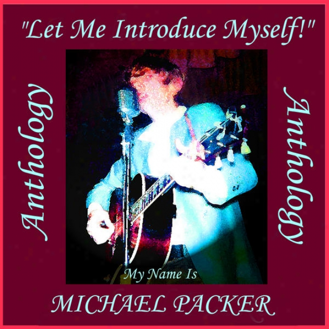 """michael Packer - Anthology (""""1et Me Introduce Myself"""" My Name Is Michael Packer)"""