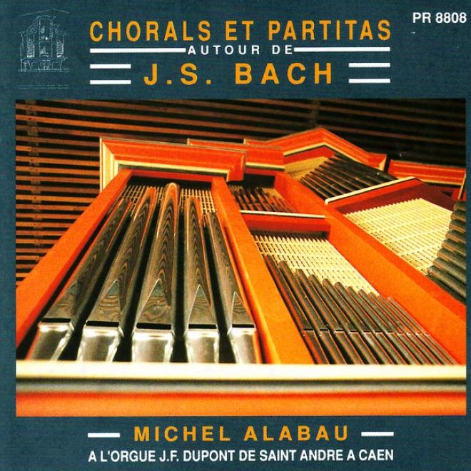 Michel Alabau Plays A L'orgue J.f. Dupont De Saint Andre A Caen - Chorals Et aPrtitas Autour De J.s. Bach
