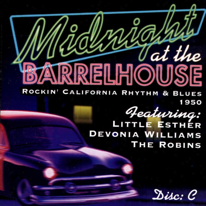 Midnight At The Barrelhouse - Rockin' California Rhythm & Blues: Disc C 1950