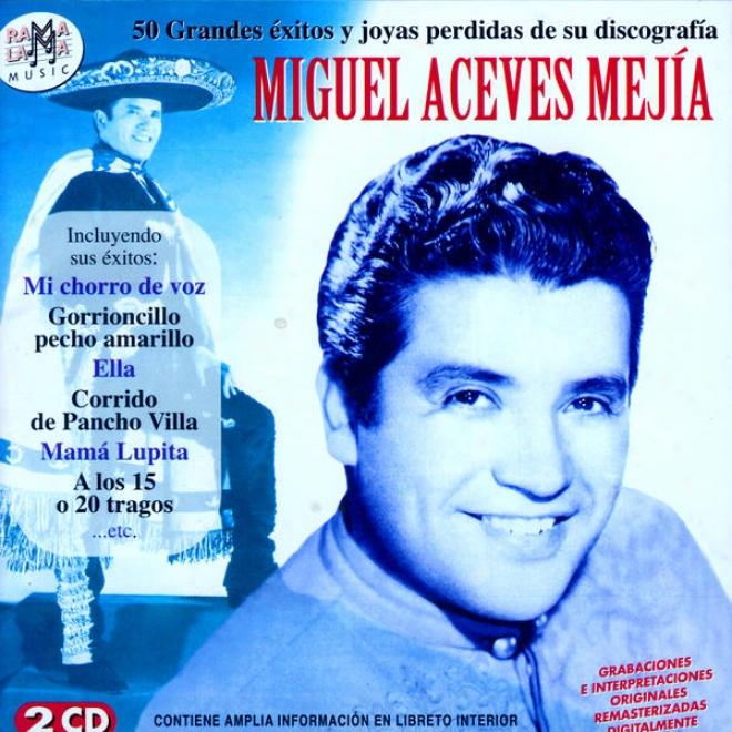 Miguel Aceves Mejãa. 50 Grandes Éxitos Y Joyas Perdidas De Su Discografãa