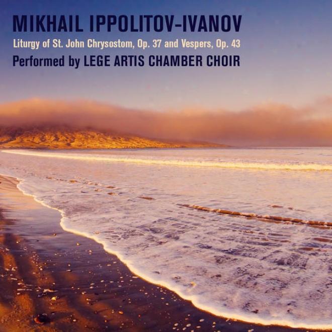 Mikhail Ippolitov-ivanov: Liturgy Of St. John Chrysostom, Op. 37 And Vespers, Op. 43