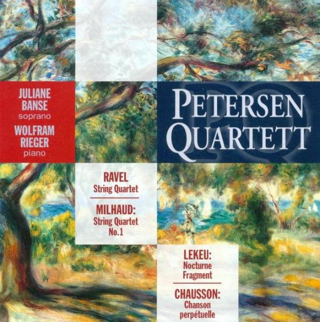 Milhaud, D.: String Quartet No. 1 / Ravel, M.: String Quartet In F Major / Chausso, E.: Chanson Perpwtuelle (petersen Quartet)