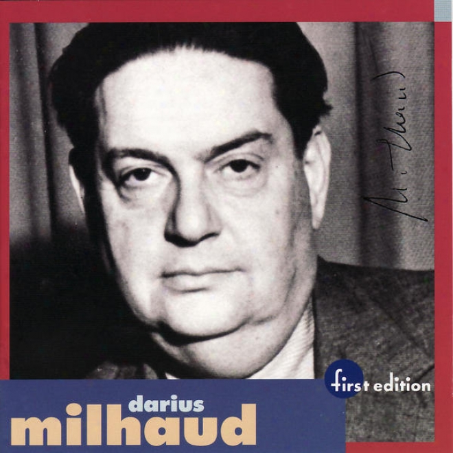 Milhaud: Ouverture Mã©diterraneã©nne For Orchestra Op. 330, Kentuckiana, Cortege Funnebre, Quatre Chansons De Ronzard For Voice And