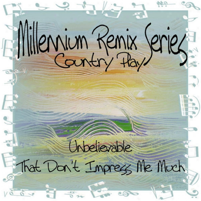 Millennium Remix Succession - Country Play: Unbelievable / That Don't Impress Me Nearly