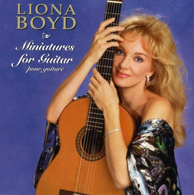 Miniatures For Guitar: Liona Boyd Plays Tarrega, Aguado, Sor, De Visee, Galilei, Roncalli, Milan And De Logy