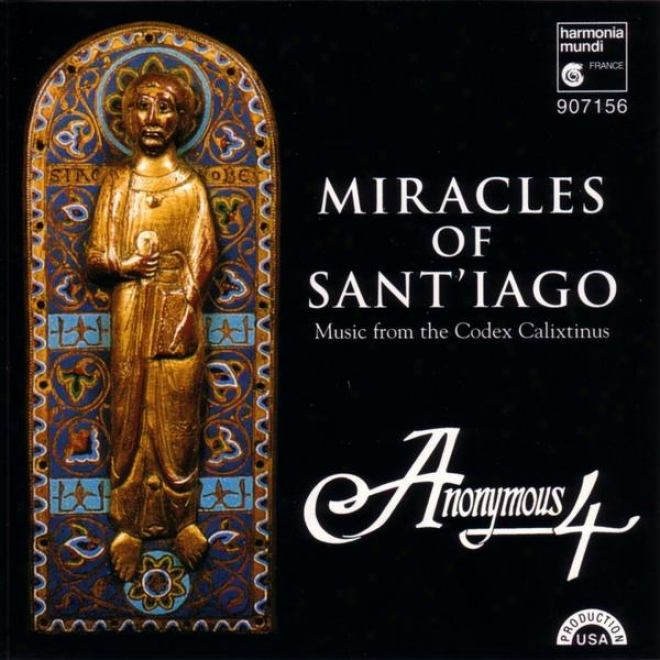 Miracles Of Sant'iago: Medieval Chant & Polyphony For St. Janes From The Codex Calixtinus