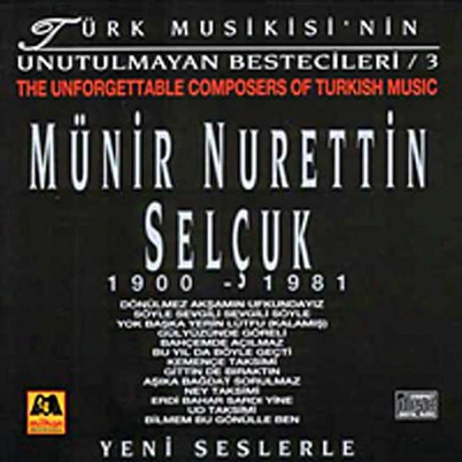 Mã¼nir Nurettin Selã§uk - Tã¼kr Musikisinin Unutulmayan Bestecileri 3 (the Unforgettable Coposers Of Turkish Music)