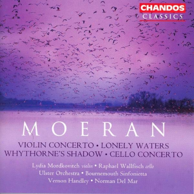 Moeran: Violin Concerto / Cello Concerto / Lonely Waters / Whythorne's Shadow