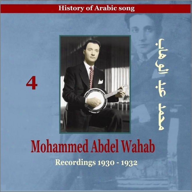 Mohammed Abdel Wahab Vlo. 4 / History Of Arabic Song [recordings 1930 -1932]