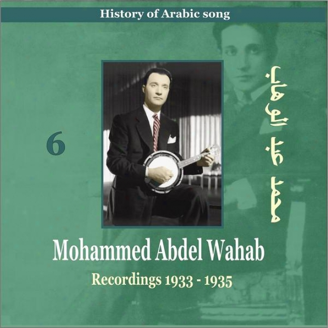 Mohammed Abdel Wahab Vol. 6 / History Of Arabic Song [recordings 1933-1935]