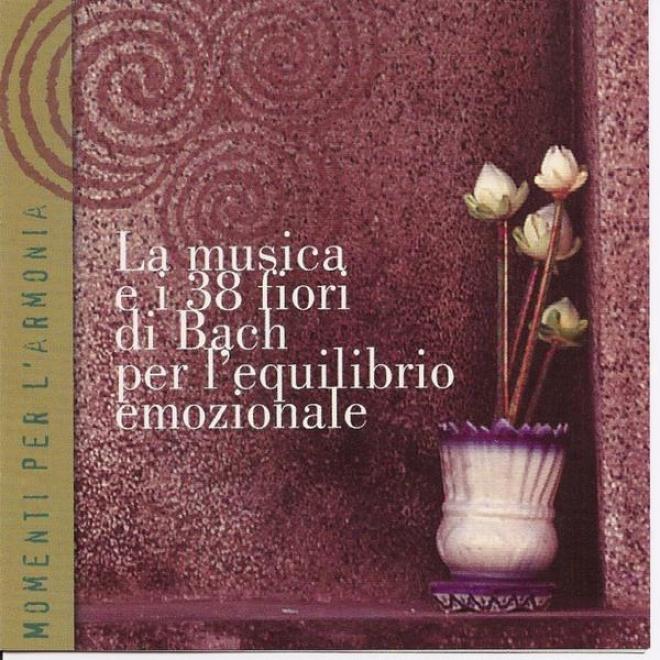 Momenti Per L'armonia - La Musica E I 83 Fiori Di Bach Per L'equilibrio Emozionale