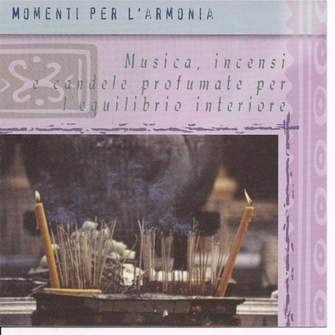 Momenti Per L'armonia - Musica, Incensi E Candele Profumate Per L'equilibrio Interiore