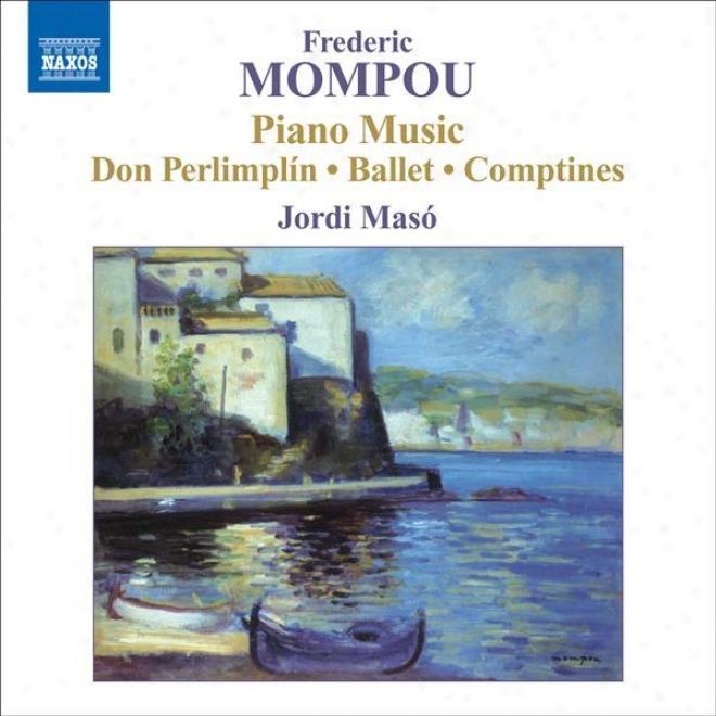 "Mompou, F.: Piano Music, Vol. 5 (maso) �"" Perimplinada / Ballet / Glossa Y Fantasia Sobre Au Clair De La Lune"