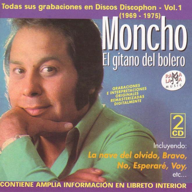 """""""moncho """"""""el Gitano Del Bolero"""""""": Toras Sus Grabaciones En Discos Discophon - Vol.1 (1969 - 1975)"""""""