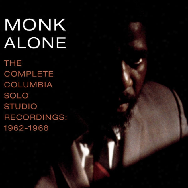 Monk Alone: The Complete Columbia Solo Studio Recordings Of Thelonious Monk- 1962-1968
