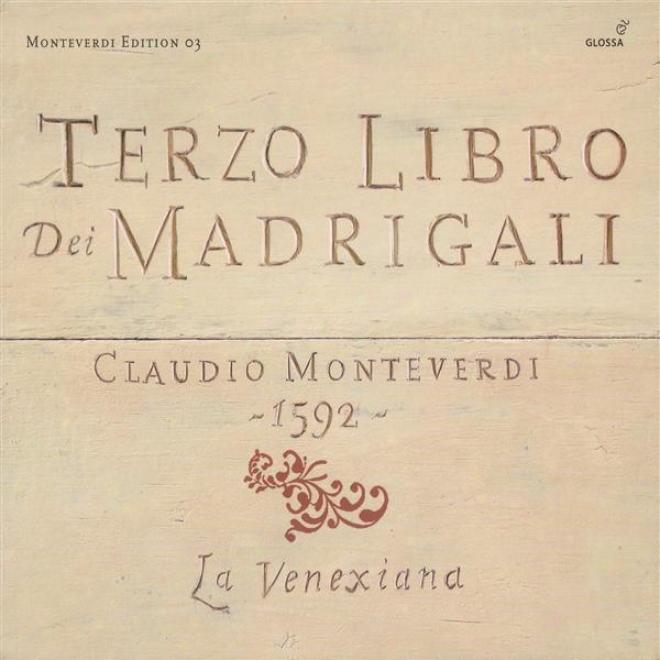 Monteverdi, C.: Madrigals, Book 3 (il Terzo Libro De' Madrigali, 1592) (la Venexiana)