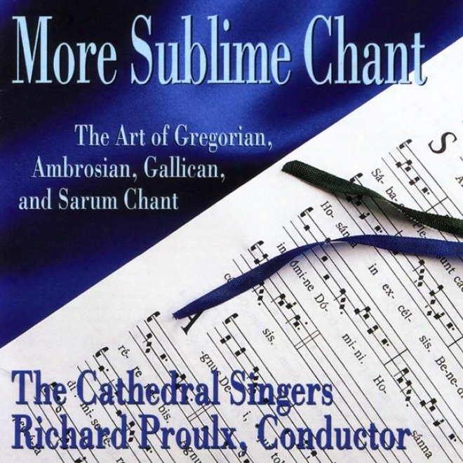 More Sublime Chant: The Art Of Gregorian, Ambrosian, Gallica, And Sarum Chant