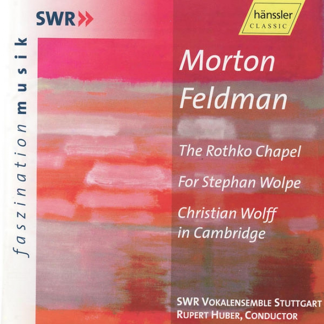 Morton Feldman: The Rothko Cha;el, For Stephan Wolpe, C. Wolff In Cambridge