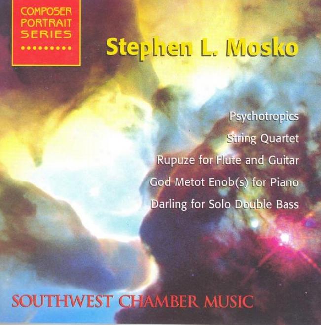Mosko, S.: Rupuze / String Quartet / Psychotropics / Darling / God Metot Enob(s) (southwest Chamber Music)