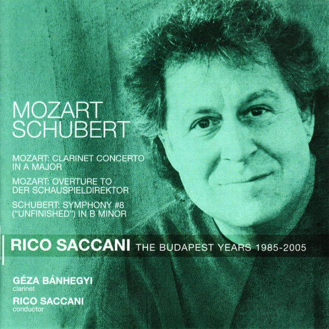 Mozart: Clarinet Concerto, Overture To Der Schauspieldirektoe - Schubert: Consonance No. 8