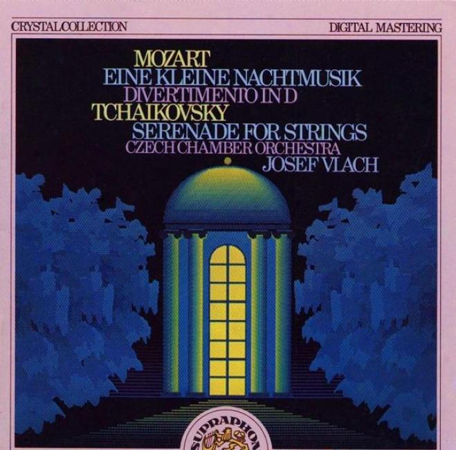 Mozart : Eine Kleine Nachtmusik, Divertimento / Tchaikovsky : Serenade For Strings