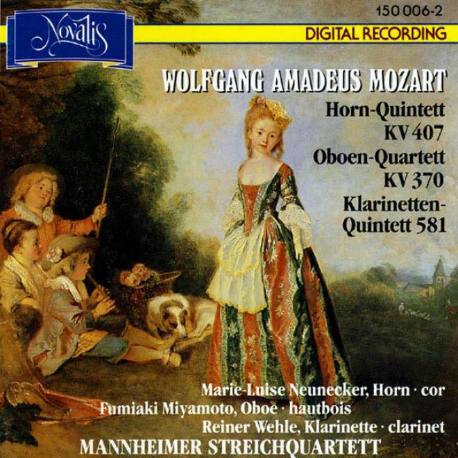 Mozart: Horn-quintett Kv 407, Oboen-quartett Kv 370, Klarinetten-quintett 581