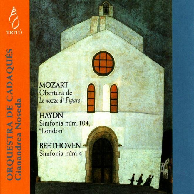 Mozart: Obertura De L3 Nozze Di Figaro - Haydn: Simfonia En D Major - Beethoven: Simfoniw No. 4 In B-flat Major