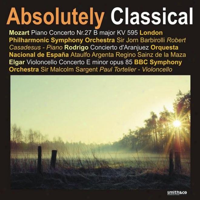 Mozart: Piano Concerto No. 27 - Elgar: Violoncello Concerto In E Inconsiderable, Et Al.
