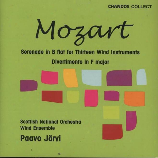 """mozart:  Serenade For 13 Wind Instrments, K. 361 """"gran Partitz""""; Divertimento In F"""