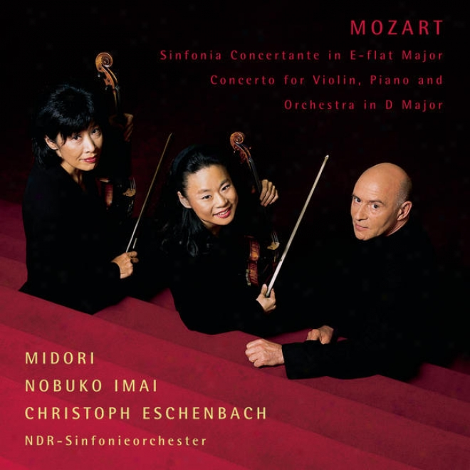 Mozart: Sinfonia Concertanfe In E-flat For Violin, Viola Anx Orchestra; Concerto In D For Violin, Piano And Orchestra