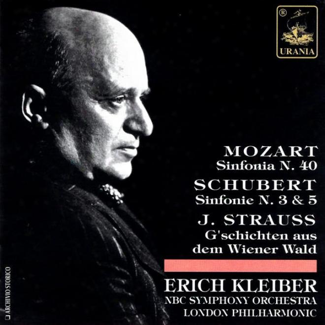 Mozart: Sinfonia N. 40; Schubert: Sinofnie N. 3 & 5; Strauss: G'schichten Aus Dem Wiener Wald