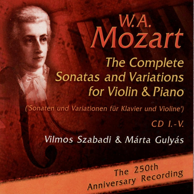 Mozart: The Complete Sonatas And Variations Foe Violin & Piano - The 250th Anniversary Recording