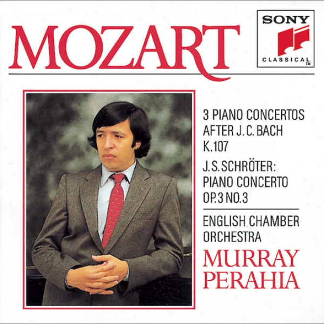 Mozart: Three Concertos For Piano And Orchestra, K. 107 (after 3 Sonatas By J. C. Bach) & Schrã¶ter:  Concerto For Piano And Orches