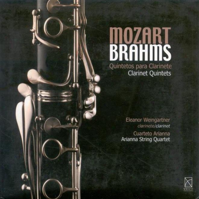 Mozart, W.a.: Clarinet Quintet, K. 581 / Brahms, J.: Clarinet Quintet, Op. 115 (weingartner, Arianna String Quartet)