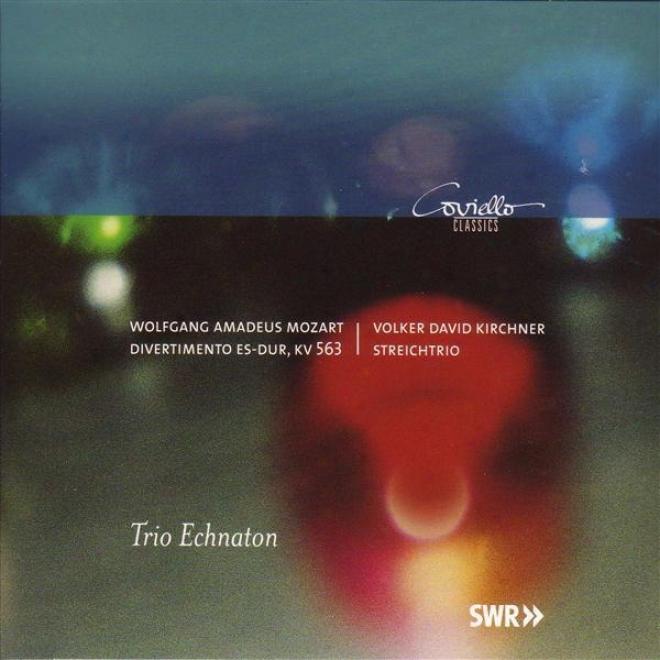 Mozart, W.a.: Divertimento, K. 563 / Kirchner, V.d.: String Trio (echnatoon Trio)