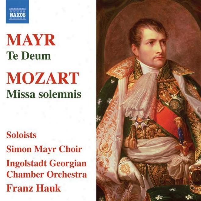 Mozart, W.a.: Missa Solemnis / Mayr, S.: Te Deum (simon Mayr Choir, Ingolstadt Georgian Cavity Orchestra, Hauk)