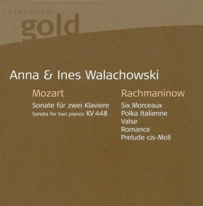 Mozart, W.a.: Sonata Flr 2 Pianos, K. 448 / Rachmaninov, S.: 6 Duets / 2 Pieces / Polka Italienne (kontarsky, A. Walachowski, I. W