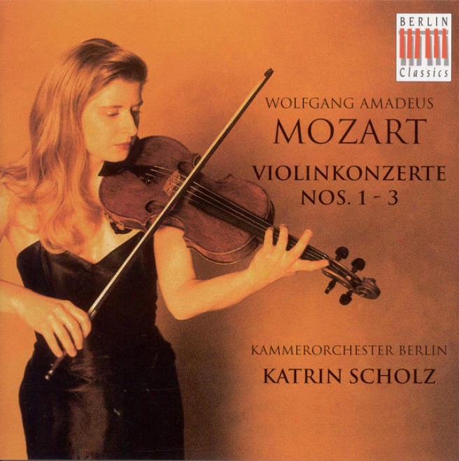 Mozart, W.a.: Violin Concertos Nos. 1, 2 And 3 (k. Scholz, Berlin Chamber Orchestra)