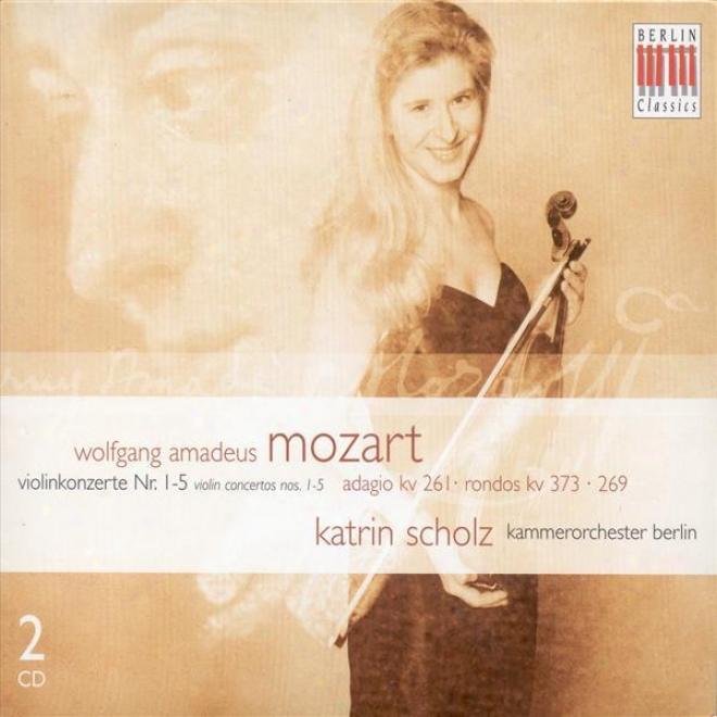 Mozart, W.a.: Violin Concertos Nos. 1-5 / Adagio / Rondos (scholz, Berlin Chamber Orchestra)