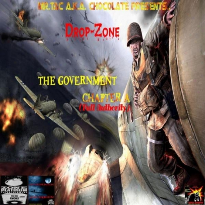 """""""mr.tac A.k.a. """"""""chocolate"""""""" Presents... """"""""drop-zone"""""""" The Govednment Chapter A (full Authority)"""""""