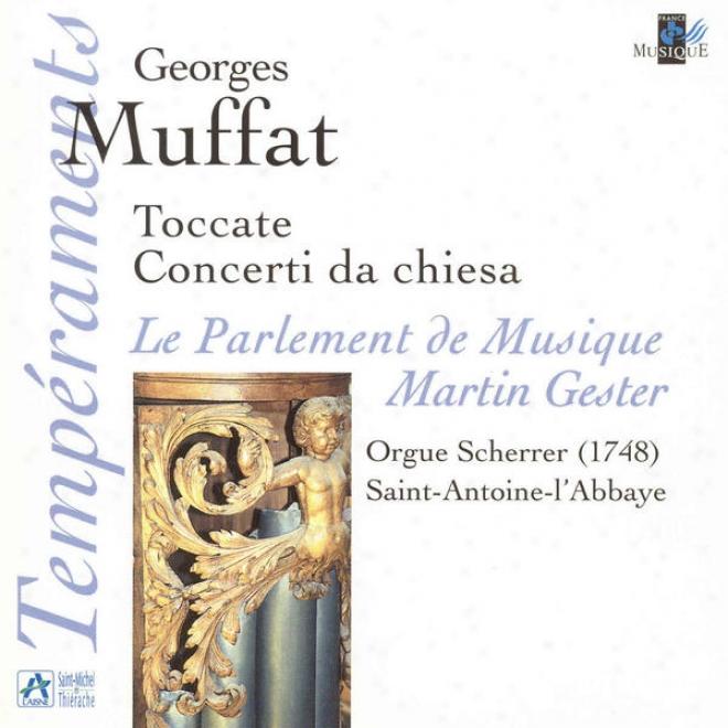 Muffat: Toccate & Concerti Da Chiesa (orgue Scherrer, Saint-antoine-l'abbaye)