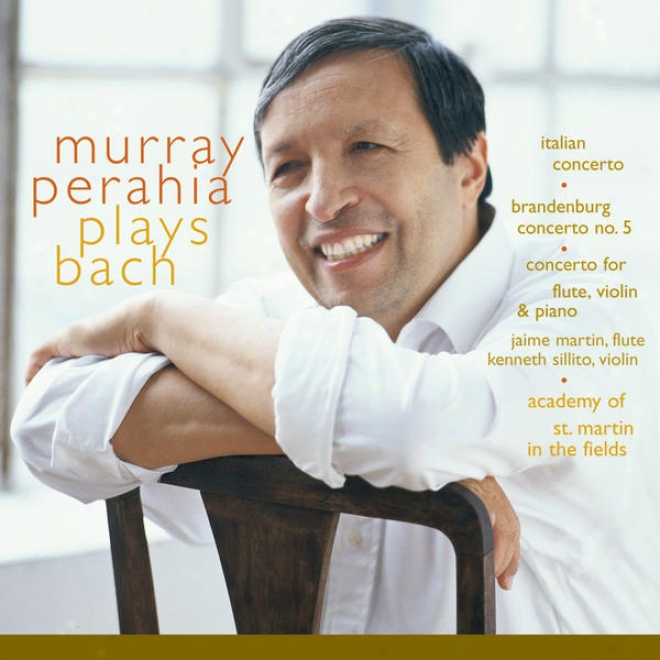 Murray Perahia Plays Bach:  Italian Concerto, Bwv 971; Brandenburg Concerto No 5, Bwv 1050; Concerto For Flute, Violin, Harpsichor