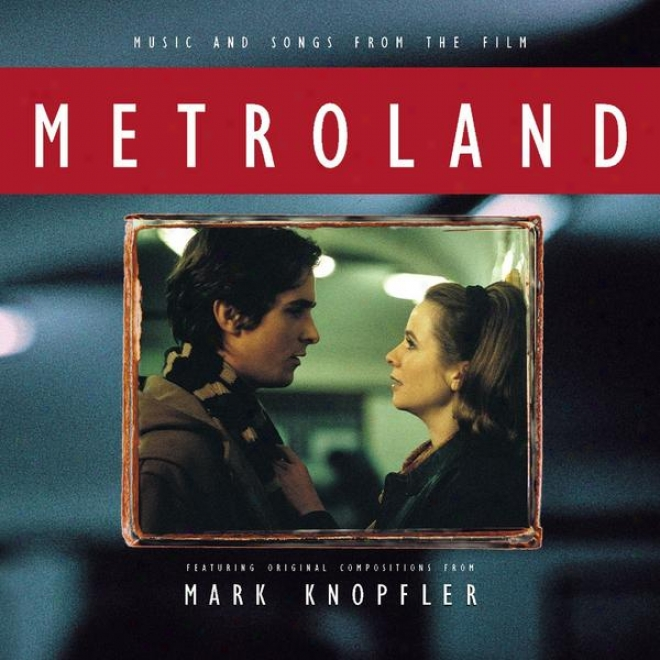 Music And Songs From The Thread Metroland - Featuring Original Compositions From Mark Knopfler