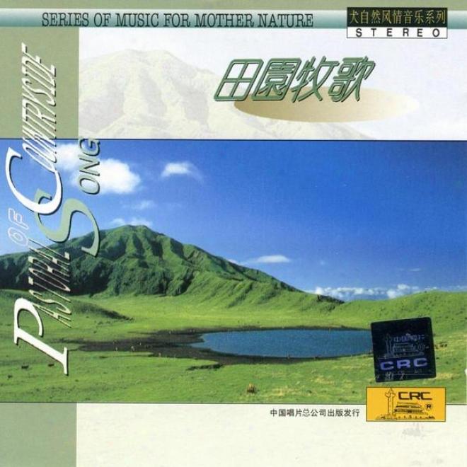 Music For Mother Nature: Pastoral Music (da Zi Ran Feng Qing Yin Yur Xi Lie: Tian Yuan Mu Ge)