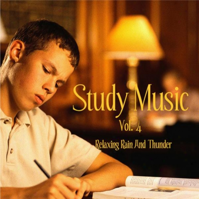 Music For Study, Concentration, And Relaxation Vol. 4 Relaxing Rain And Thunder